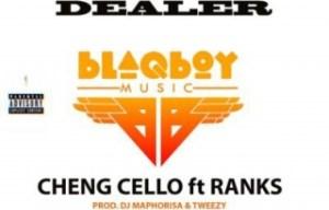 Cheng Cello - Dealer ft. Ranks (Prod. DJ Maphorisa & Tweezy)